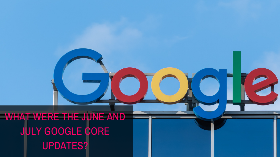 """""""What were the June and July Google core updates?"""""""